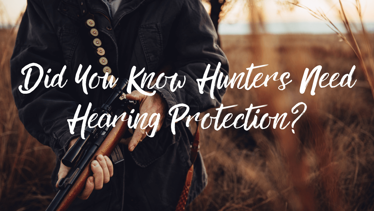 Did You Know Hunters Need Hearing Protection?
