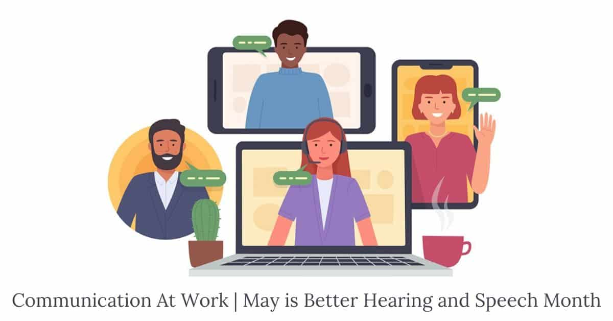Communication At Work _ May is Better Hearing and Speech Month