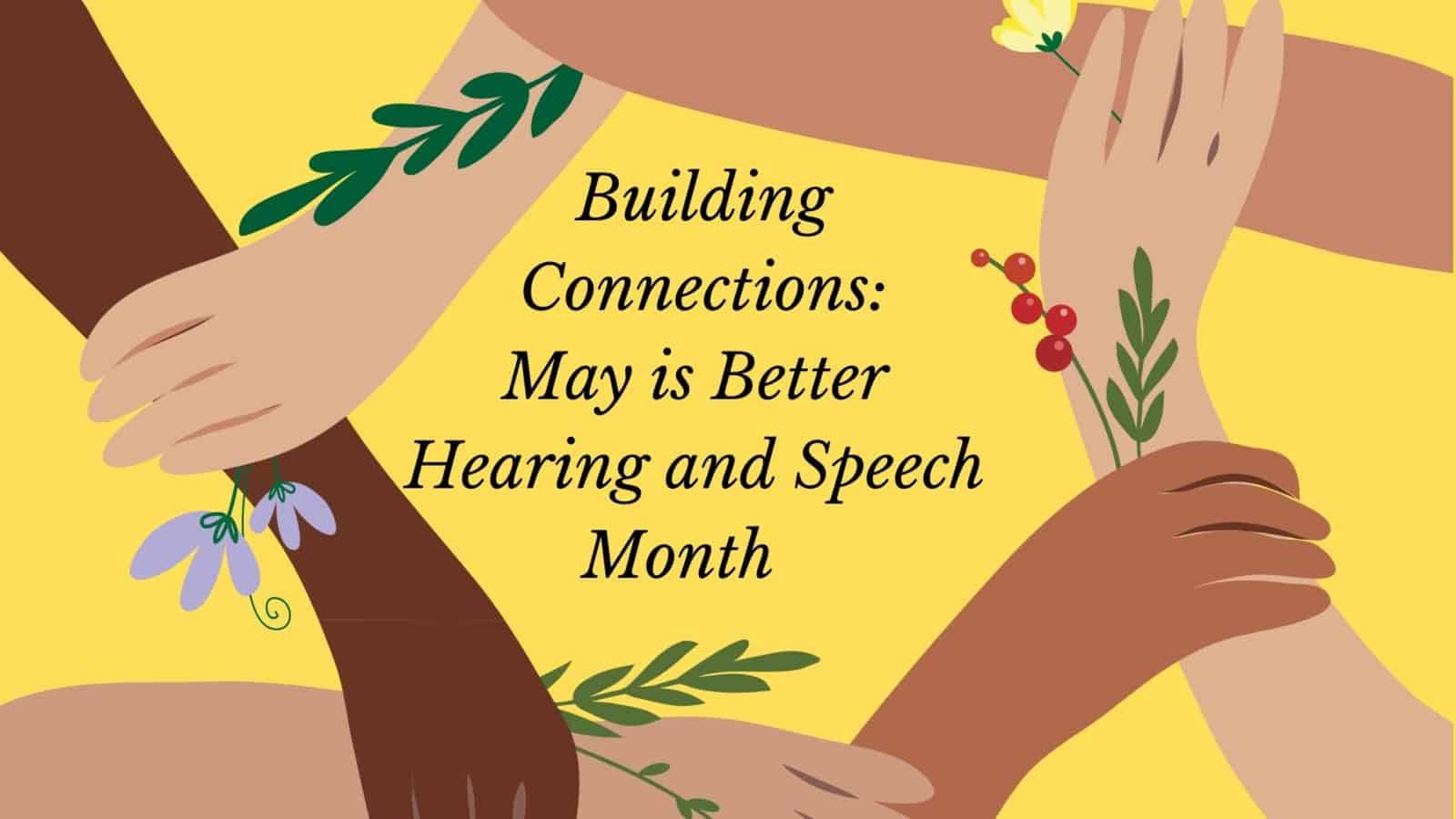 Building Connections May is Better Hearing and Speech Month (1)