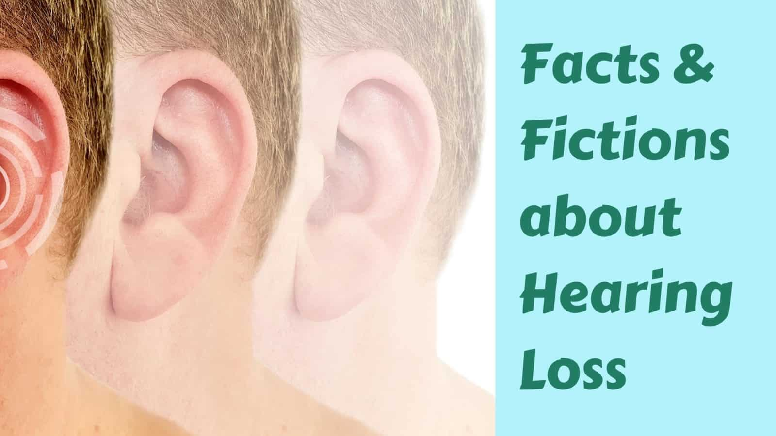 Facts & Fictions about Hearing Loss (1)
